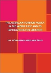 The American foreign policy in the Middle East and its implications for Lebanon